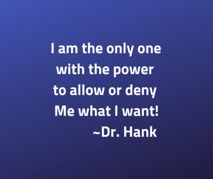 Copy of I am the only one with the power to allow or deny Me of what I want! _Dr. Hank (2)